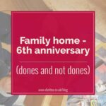 Family home - 6th anniversary (dones and not dones)