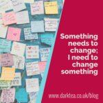 Something needs to change; I need to change something