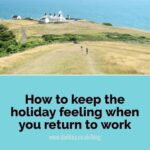 How to keep the holiday feeling when you return to work